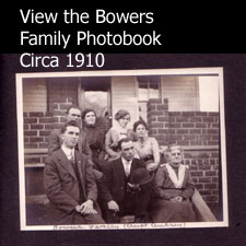 Click here to see family photos of the Bowers circa 1910